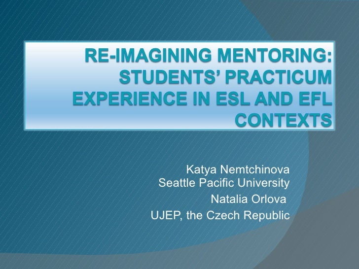 Re-Imagining Mentoring: Students' Practicum Experience in ESL and EFL contexts