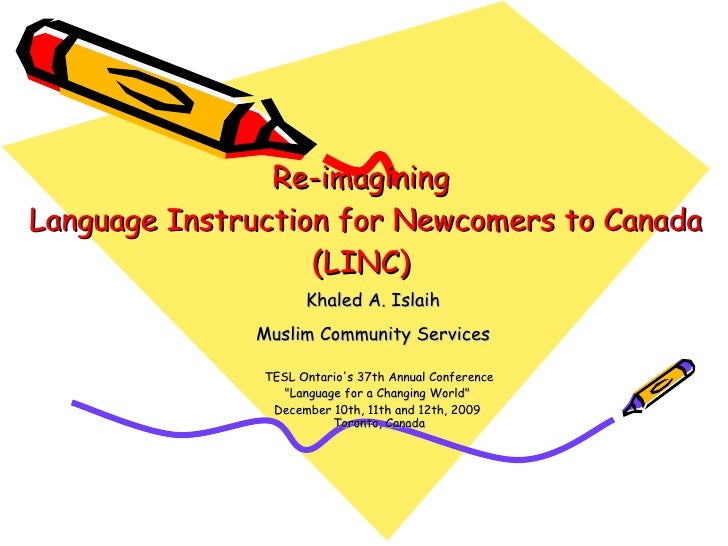 "Re-imagining  Language Instruction for Newcomers to Canada (LINC) TESL Ontario's 37th Annual Conference ""Language for..."
