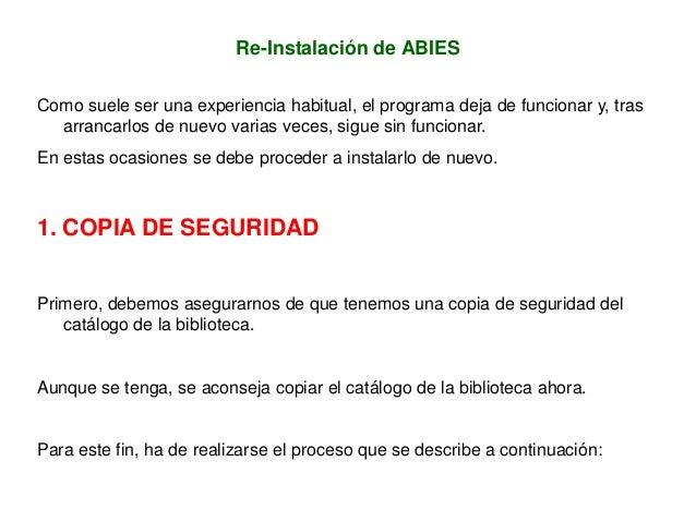 Re-Instalación de ABIES Como suele ser una experiencia habitual, el programa deja de funcionar y, tras arrancarlos de nuev...