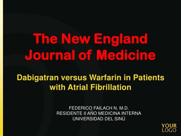 The New England      Journal of Medicine    Dabigatran versus Warfarin in Patients            with Atrial Fibrillation    ...