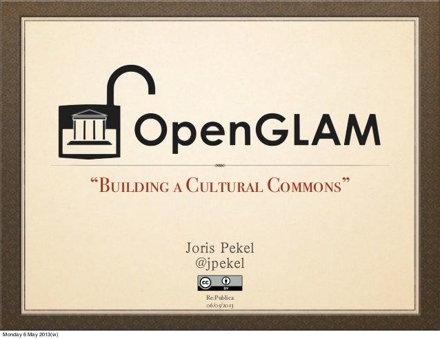 """Building a Cultural Commons""Joris Pekel@jpekelRe:Publica06/05/2013Monday 6 May 2013(w)"