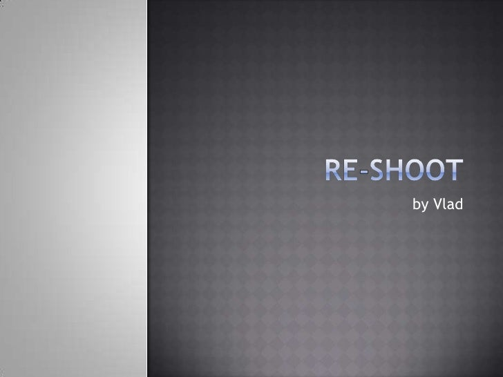 Re-SHOOT<br />by Vlad<br />