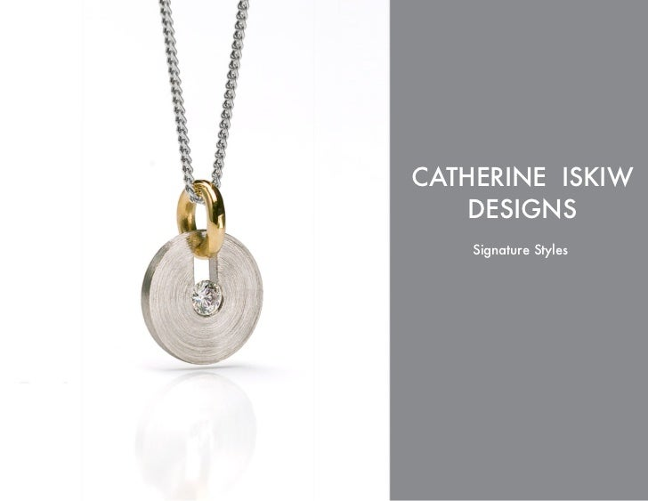 CATHERINE ISKIW    DESIGNS    Signature Styles