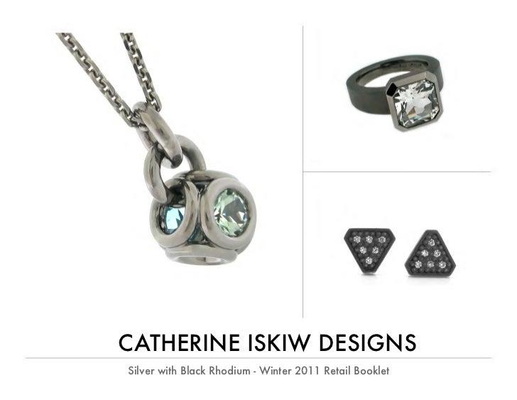 CATHERINE ISKIW DESIGNSSilver with Black Rhodium - Winter 2011 Retail Booklet