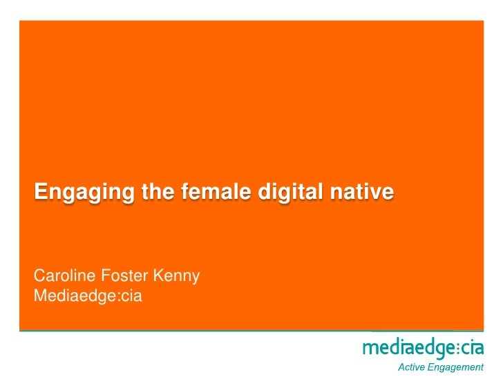 Engaging the female digital native<br />Caroline Foster Kenny<br />Mediaedge:cia<br />