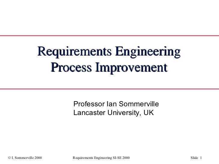 Requirements Engineering Process Improvement Professor Ian Sommerville Lancaster University, UK