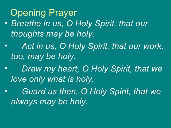 Opening Prayer <ul><li>Breathe in us, O Holy Spirit, that our thoughts may be holy. </li></ul><ul><li>Act in us, O Holy Sp...