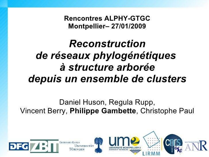 Rencontres ALPHY-GTGC              Montpellier– 27/01/2009            Reconstruction    de réseaux phylogénétiques        ...