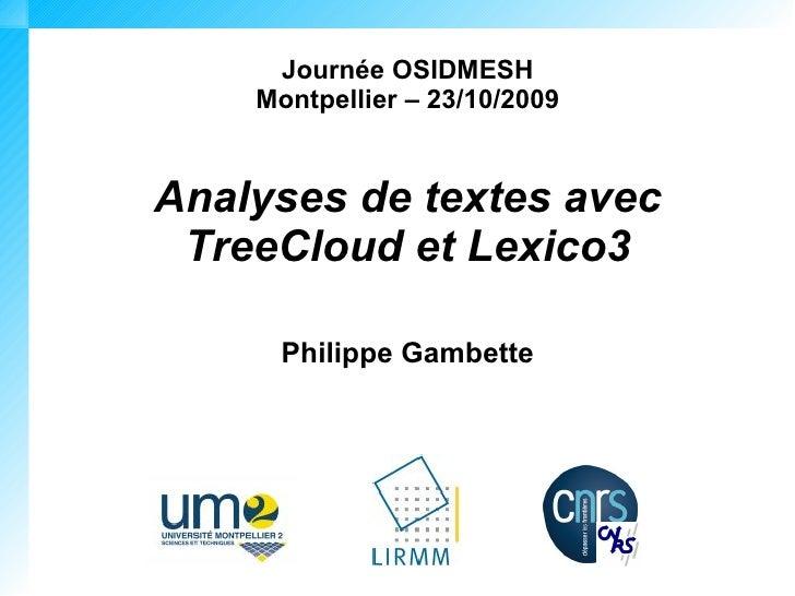 Journée OSIDMESH     Montpellier – 23/10/2009   Analyses de textes avec  TreeCloud et Lexico3        Philippe Gambette