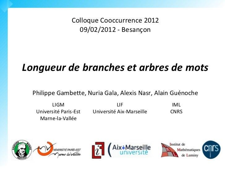 Colloque Cooccurrence 2012                     09/02/2012 - BesançonLongueur de branches et arbres de mots  Philippe Gambe...