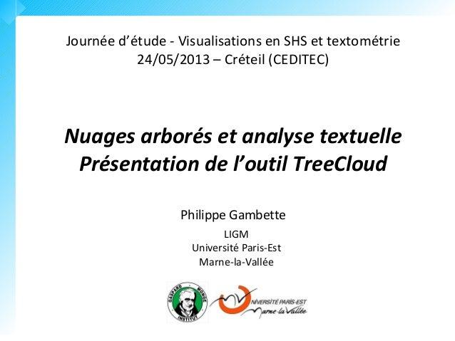 Journée d'étude - Visualisations en SHS et textométrie24/05/2013 – Créteil (CEDITEC)Nuages arborés et analyse textuellePré...