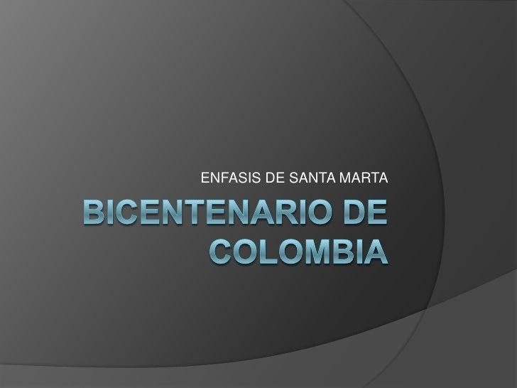 BICENTENARIO DE COLOMBIA<br />ENFASIS DE SANTA MARTA<br />