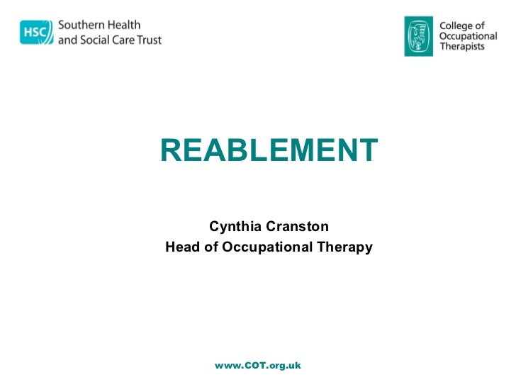REABLEMENT      Cynthia CranstonHead of Occupational Therapy      www.COT.org.uk