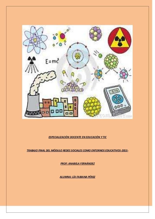 ESPECIALIZACIÓN DOCENTE EN EDUCACIÓN Y TICTRABAJO FINAL DEL MÓDULO REDES SOCIALES COMO ENTORNOS EDUCATIVOS-2013-PROF: ANAB...