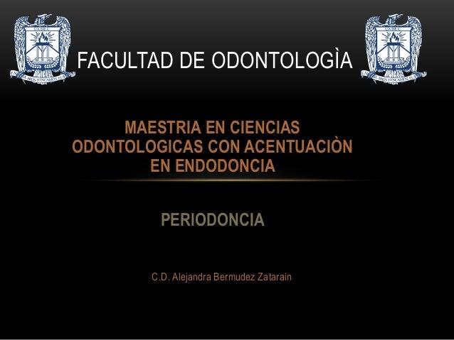 MAESTRIA EN CIENCIAS ODONTOLOGICAS CON ACENTUACIÒN EN ENDODONCIA PERIODONCIA FACULTAD DE ODONTOLOGÌA C.D. Alejandra Bermud...