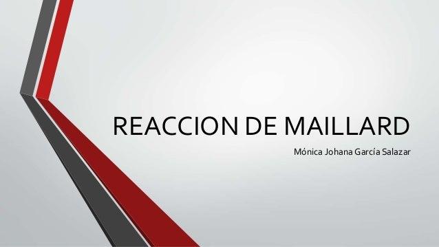 REACCION DE MAILLARD Mónica Johana García Salazar