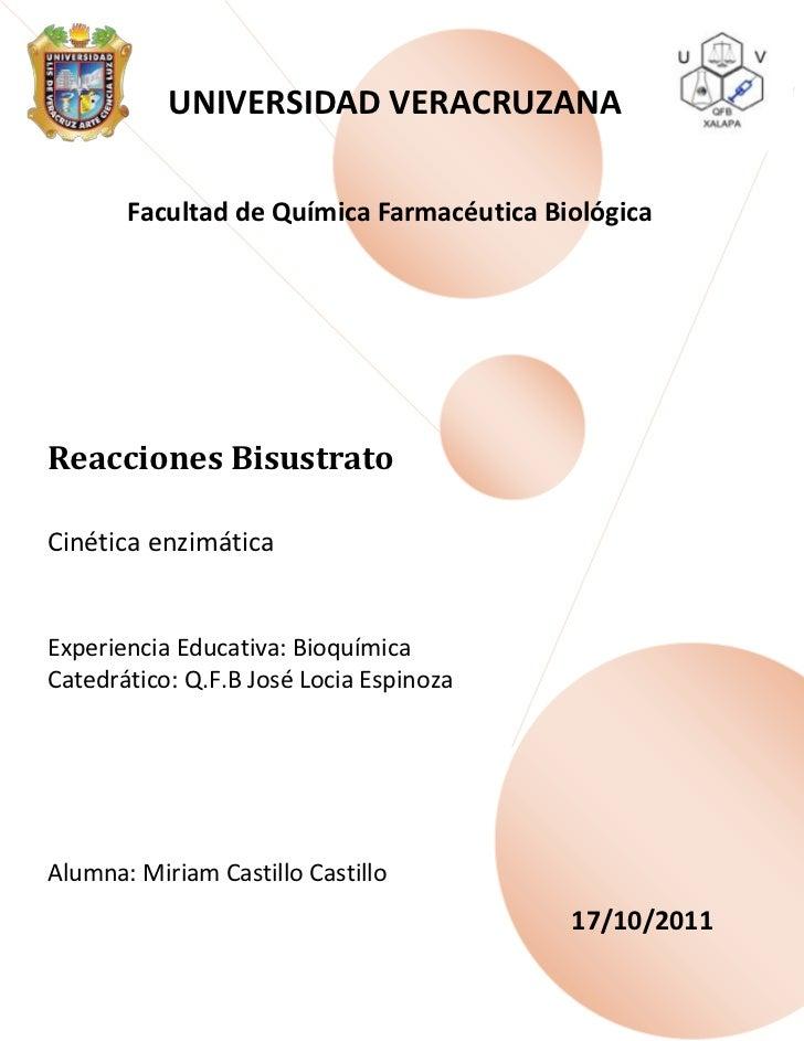 UNIVERSIDAD VERACRUZANA       Facultad de Química Farmacéutica BiológicaReacciones BisustratoCinética enzimáticaExperienci...