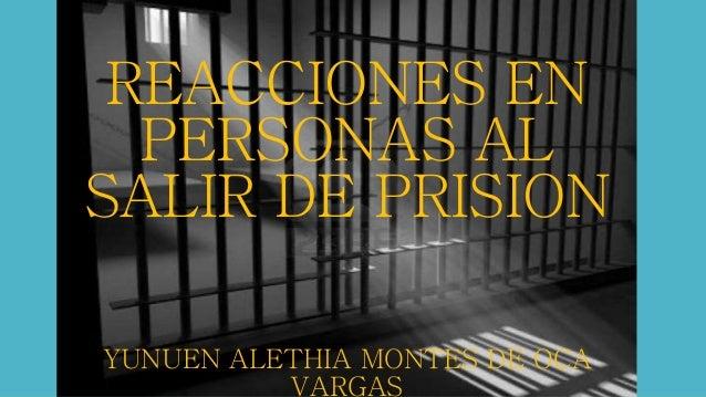 REACCIONES EN  PERSONAS AL  SALIR DE PRISION  YUNUEN ALETHIA MONTES DE OCA  VARGAS