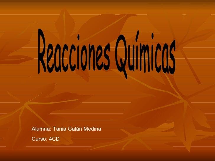 Reacciones Químicas Alumna: Tania Galán Medina Curso: 4CD