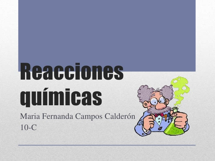 ReaccionesquímicasMaria Fernanda Campos Calderón10-C
