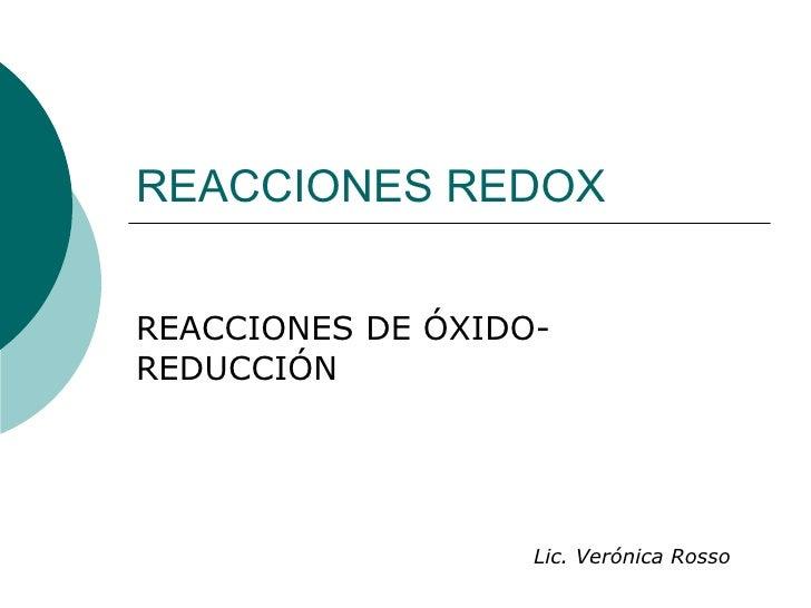 REACCIONES REDOX   REACCIONES DE ÓXIDO- REDUCCIÓN                        Lic. Verónica Rosso