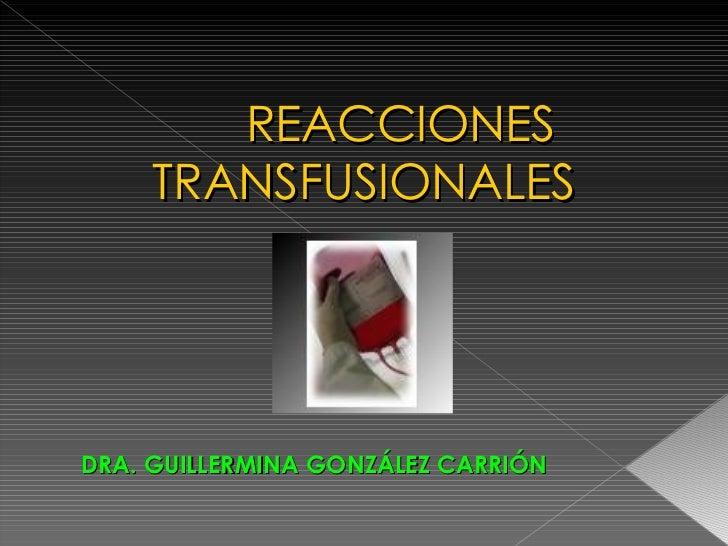 REACCIONES     TRANSFUSIONALESDRA. GUILLERMINA GONZÁLEZ CARRIÓN