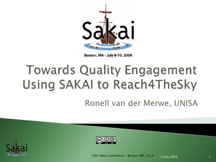 Towards Quality Engagement Using SAKAI to Reach4TheSky<br />Ronell van der Merwe, UNISA<br />8 July 2009<br />1<br />10th ...