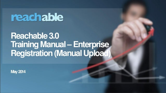 Reachable 3.0 training manual for enterprise registration - manual upload
