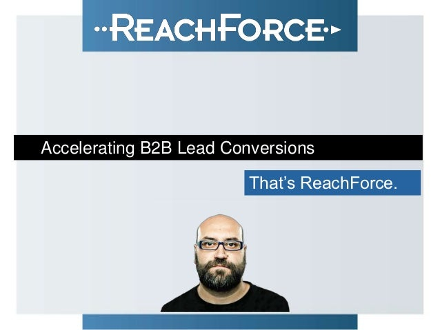 Accelerating B2B Lead Conversions                         That's ReachForce.