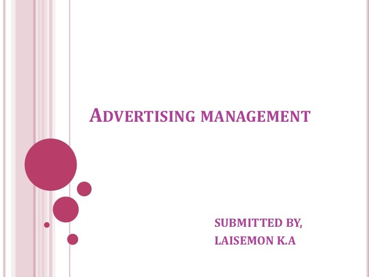 ADVERTISING MANAGEMENT            SUBMITTED BY,            LAISEMON K.A