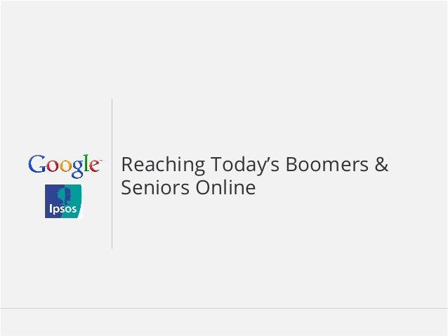 Google Confidential and Proprietary 1Google Confidential and Proprietary 1 Reaching Today's Boomers & Seniors Online