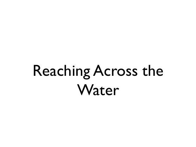 Reaching Across the Water