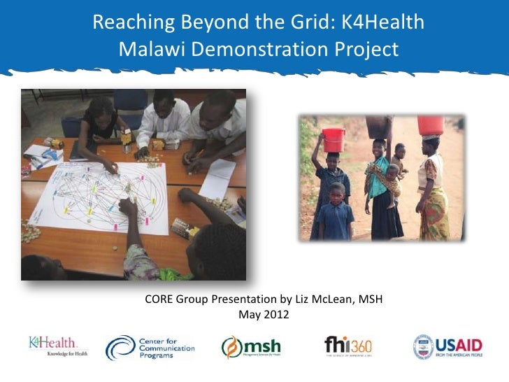 Reaching Beyond the Grid: K4Health  Malawi Demonstration Project     CORE Group Presentation by Liz McLean, MSH           ...