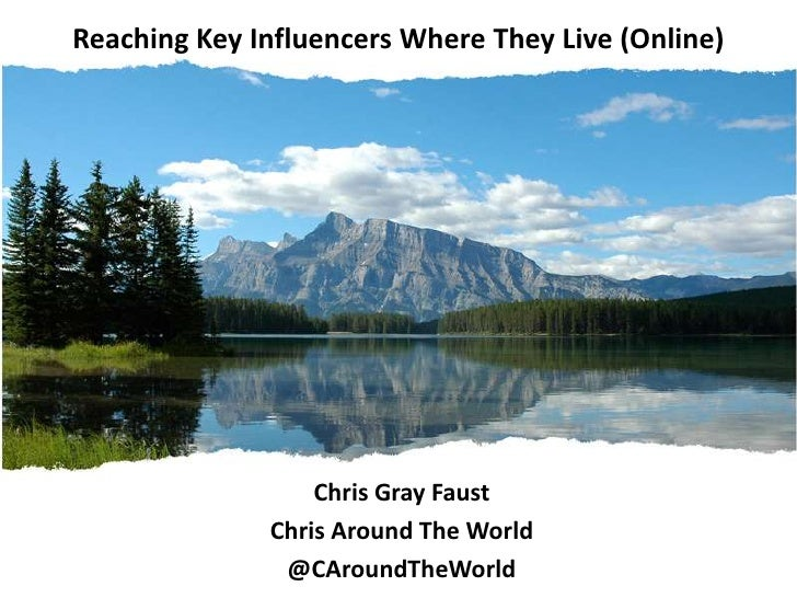 Reaching Key InfluencersWhereThey Live (Online)<br />Chris Gray Faust<br />Chris Around The World<br />@CAroundTheWorld<br />