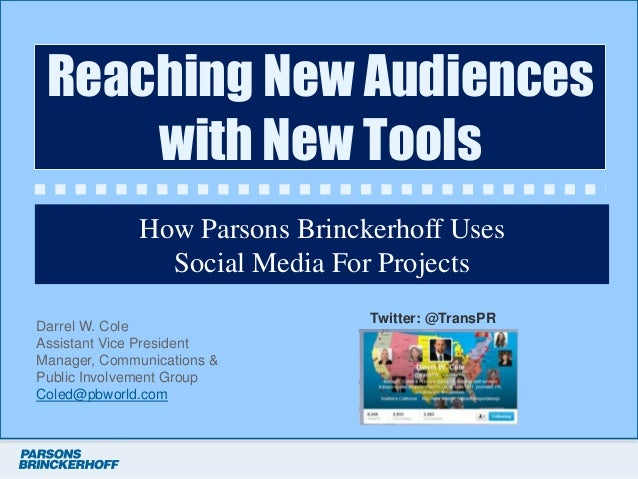Reaching New Audiences     with New Tools              How Parsons Brinckerhoff Uses                Social Media For Proje...