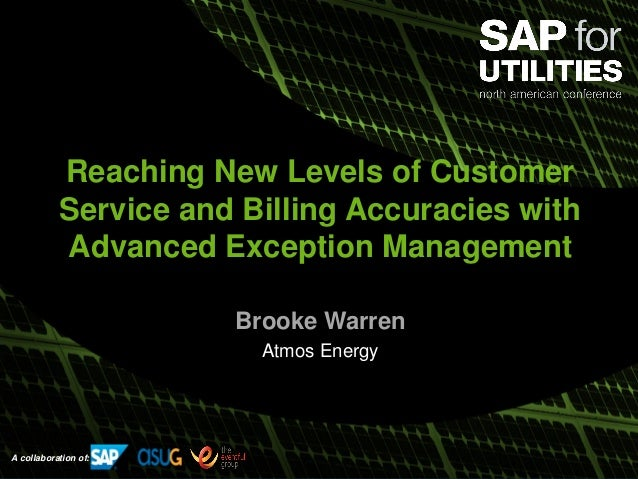A collaboration of: Reaching New Levels of Customer Service and Billing Accuracies with Advanced Exception Management Broo...