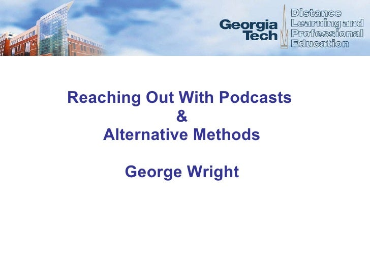 Reaching Out With Podcasts  & Alternative Methods George Wright