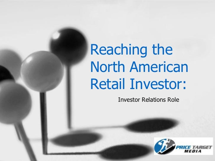 Reaching theNorth AmericanRetail Investor:    Investor Relations Role