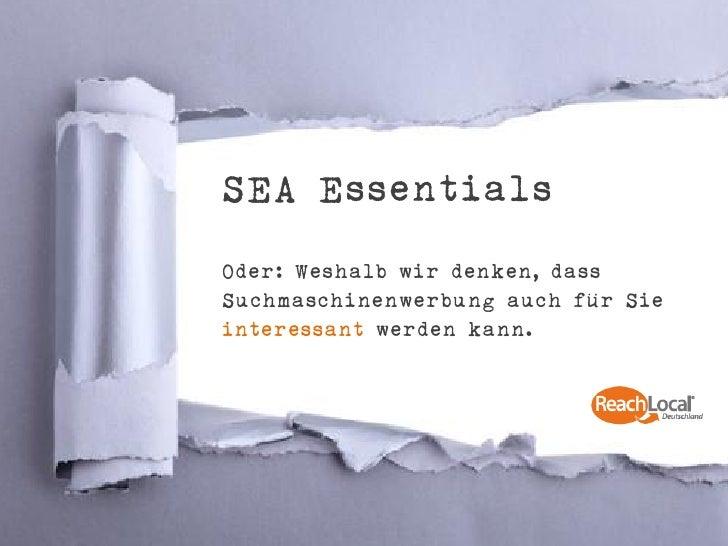 SEA EssentialsOder: Weshalb wir denken, dassSuchmaschinenwerbung auch für Sieinteressant werden kann.