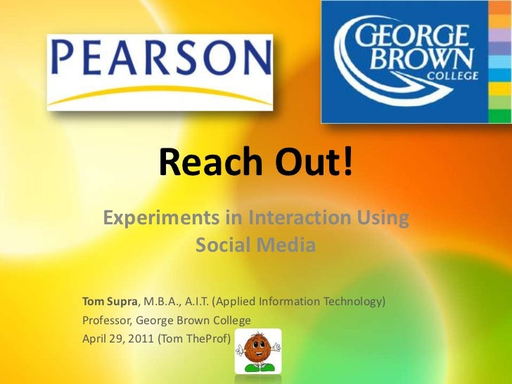 Reach Out!<br />Experiments in Interaction Using Social Media<br />Tom Supra, M.B.A., A.I.T. (Applied Information Technolo...