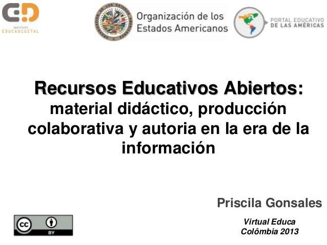 Recursos Educativos Abiertos:material didáctico, produccióncolaborativa y autoria en la era de lainformaciónPriscila Gonsa...