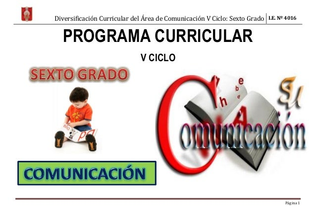 Diversificación Curricular del Área de Comunicación V Ciclo: Sexto Grado I.E. Nº 4016 Página 1 PROGRAMA CURRICULAR V CICLO