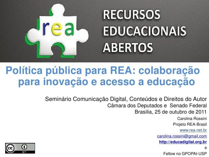 Política pública para REA: colaboração  para inovação e acesso a educação       Seminário Comunicação Digital, Conteúdos e...