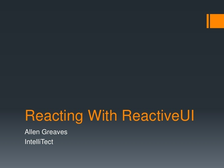 Reacting With ReactiveUIAllen GreavesIntelliTect