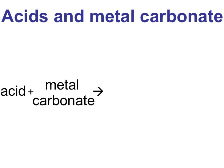 metal carbonate acid   +    Acids and metal carbonate