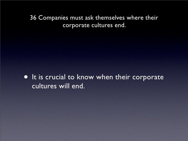 36 Companies must ask themselves where their            corporate cultures end.     • It is crucial to know when their cor...