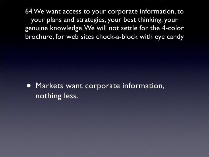 64 We want access to your corporate information, to   your plans and strategies, your best thinking, your genuine knowledg...