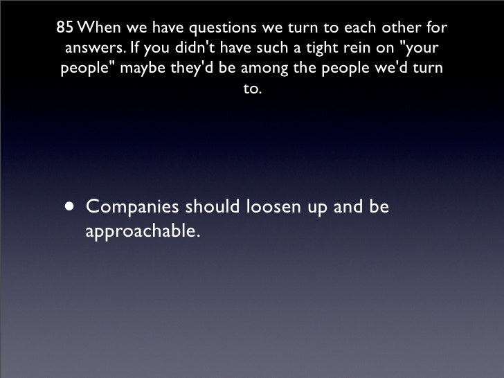 85 When we have questions we turn to each other for  answers. If you didn't have such a tight rein on quot;your peoplequot...