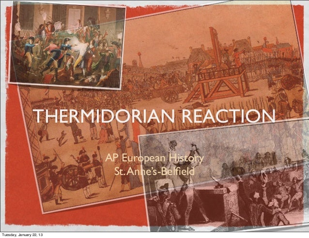 THERMIDORIAN REACTION                          AP European History                           St. Anne's-BelfieldTuesday, Ja...