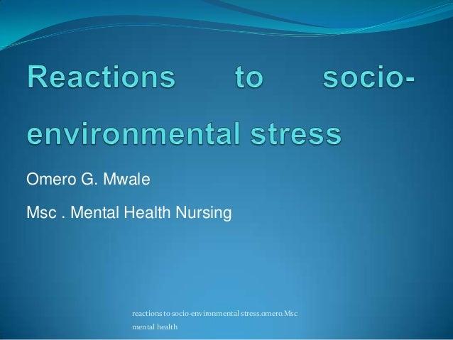 Omero G. MwaleMsc . Mental Health Nursingreactions to socio-environmental stress.omero.Mscmental health